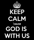 Keep-calm-cause-god-is-with-us